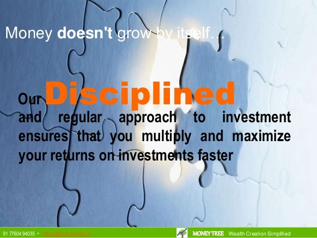 Our Disciplined and regular approach to investment ensures that you multiply and maximize your returns on investments fast...