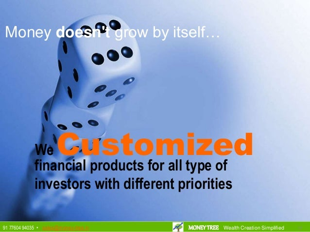 We Customizedfinancial products for all type of investors with different priorities Money doesn't grow by itself… 121291 7...