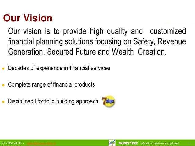 Our Vision Our vision is to provide high quality and customized financial planning solutions focusing on Safety, Revenue G...