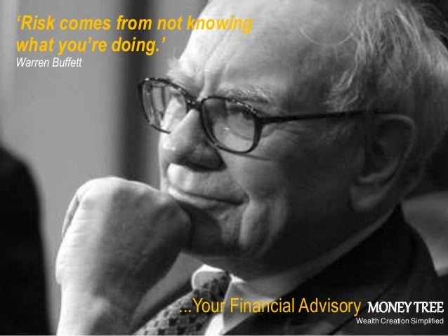 21 Presenting Money Tree 'Risk comes from not knowing what you're doing.' Warren Buffett ...Your Financial Advisory MONEYT...