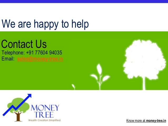 © 2010 Money Tree Know more at money-tree.in Telephone: +91 77604 94035 Email: sales@money-tree.in We are happy to help Co...