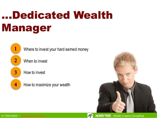 2 When to invest 3 How to invest 4 How to maximize your wealth …Dedicated Wealth Manager 1 Where to invest your hard earne...