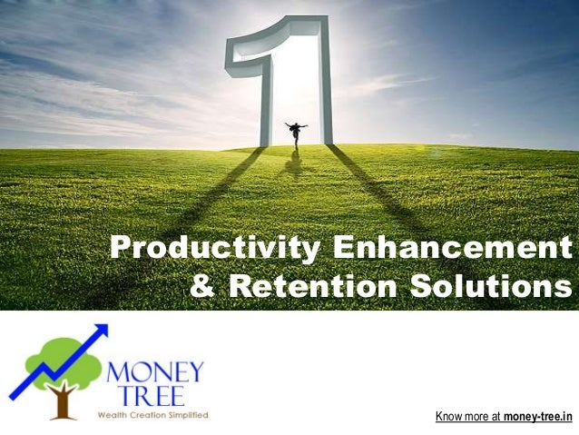 © 2010 Money Tree Know more at money-tree.in Productivity Enhancement & Retention Solutions