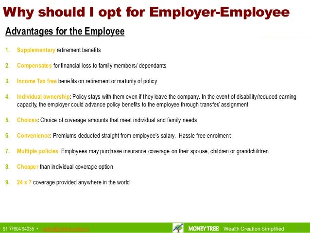 Why should I opt for Employer-Employee Advantages for the Employee 1. Supplementary retirement benefits 2. Compensates for...
