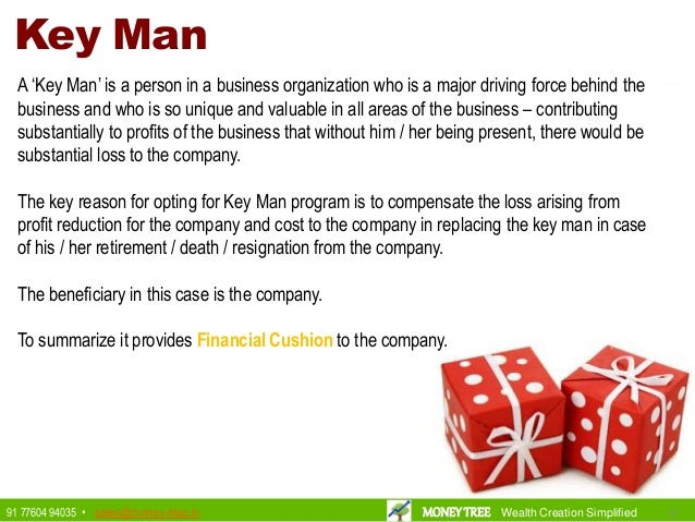 Key Man A 'Key Man' is a person in a business organization who is a major driving force behind the business and who is so ...