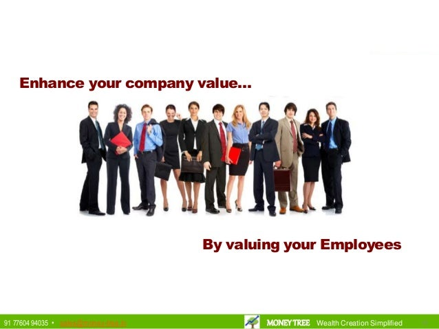 By valuing your Employees Enhance your company value… 151591 77604 94035 • sales@money-tree.in MONEYTREE Wealth Creation S...