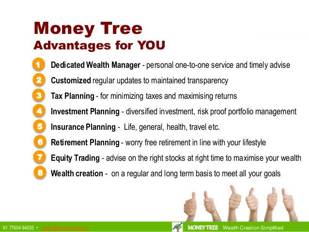 Money Tree Advantages for YOU 1 Dedicated Wealth Manager - personal one-to-one service and timely advise Customized regula...