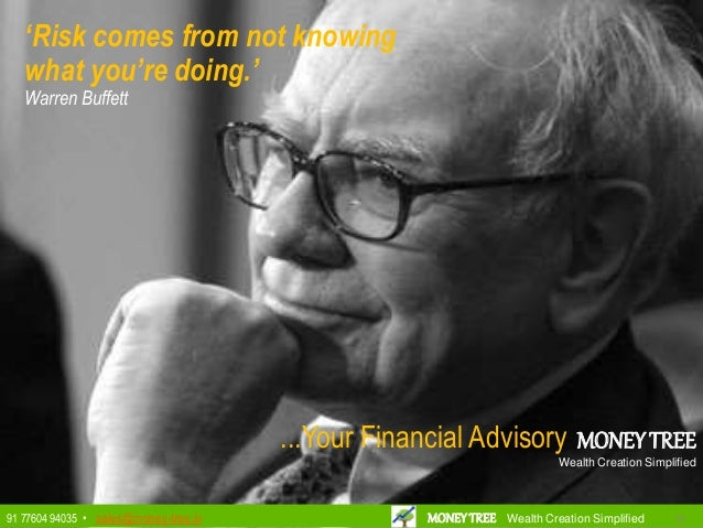 18 Presenting Money Tree 'Risk comes from not knowing what you're doing.' Warren Buffett ...Your Financial Advisory MONEYT...