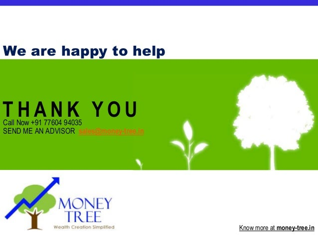 © 2010 Money Tree Know more at money-tree.in Call Now +91 77604 94035 SEND ME AN ADVISOR sales@money-tree.in T H A N K Y O...