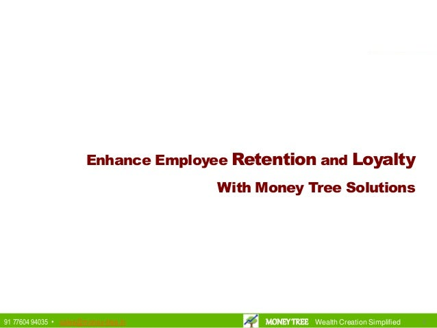 Enhance Employee Retention and Loyalty With Money Tree Solutions 5591 77604 94035 • sales@money-tree.in MONEYTREE Wealth C...