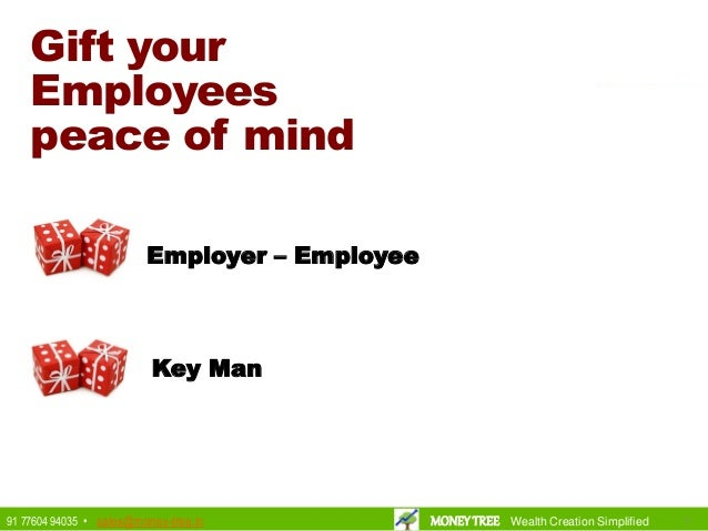 Gift your Employees peace of mind Employer – Employee Key Man 7791 77604 94035 • sales@money-tree.in MONEYTREE Wealth Crea...