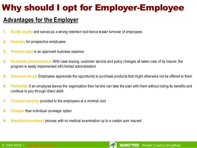 Why should I opt for Employer-Employee Advantages for the Employer 1. Builds loyalty and serves as a strong retention tool...