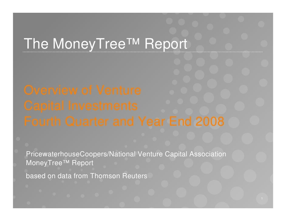 The MoneyTree™ Report   Overview of Venture Capital Investments Fourth Quarter and Year End 2008  PricewaterhouseCoopers/N...