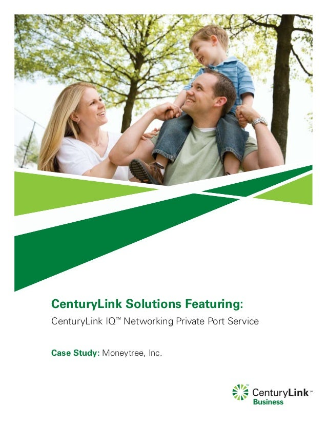 CenturyLink Solutions Featuring:CenturyLink IQ™Networking Private Port ServiceCase Study: Moneytree, Inc.