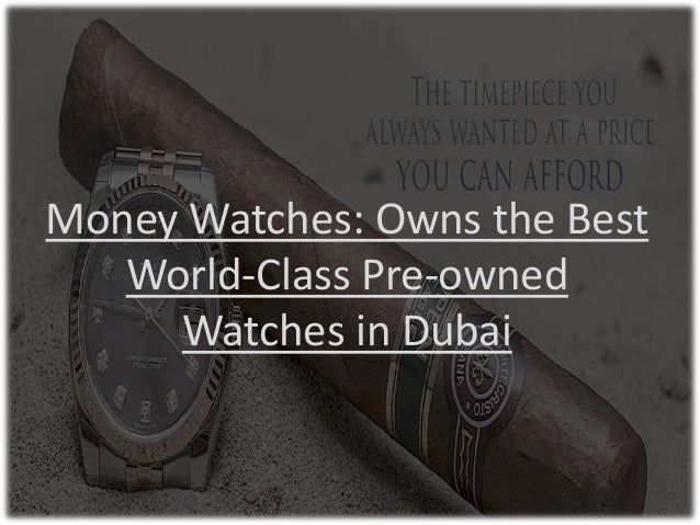Money Watches: Owns the Best World-Class Pre-owned Watches in Dubai