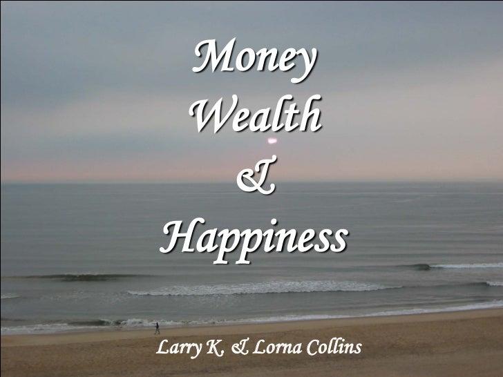 Money Wealth   &HappinessLarry K. & Lorna Collins