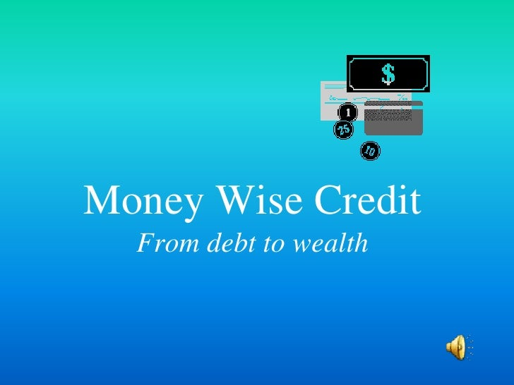 Money Wise CreditFrom debt to wealth<br />