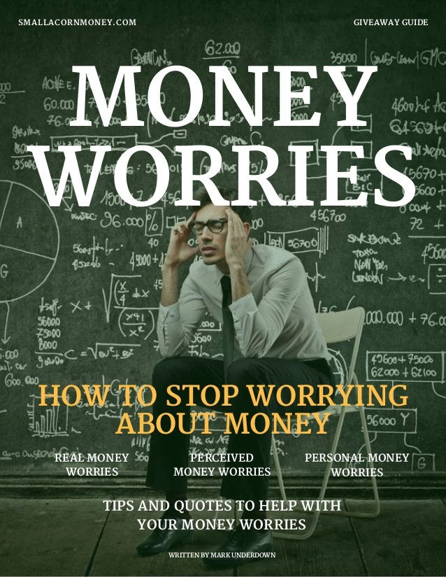 MONEY WORRIES GIVEAWAY GUIDESMALLACORNMONEY.COM WRITTEN BY MARK UNDERDOWN REAL MONEY WORRIES PERCEIVED MONEY WORRIES TIPS ...