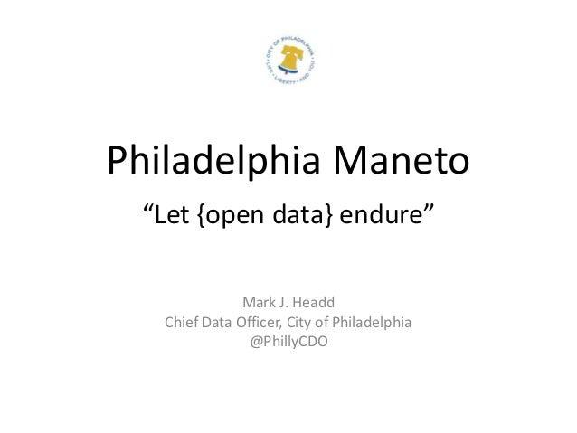 """Philadelphia Maneto""""Let {open data} endure""""Mark J. HeaddChief Data Officer, City of Philadelphia@PhillyCDO"""