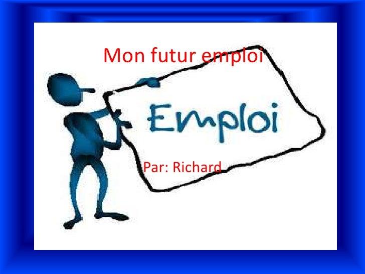 Monfuturemploi <br />Par: Richard <br />