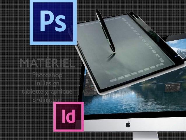 MATÉRIEL Photoshop InDesign tablette graphique ordinateur