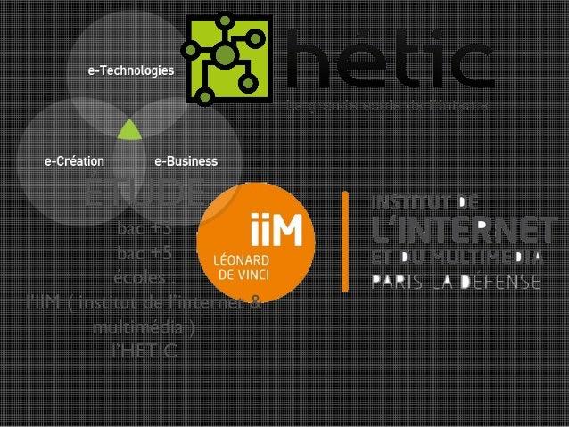 ÉTUDE bac +3 bac +5 écoles : l'IIM ( institut de l'internet & multimédia ) l'HETIC
