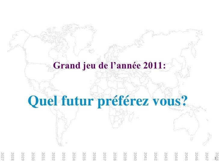 Grand jeu de l'année 2011:<br />Quel futur préférez vous?<br />20502049204820472046204520442043204220412040203920382037203...