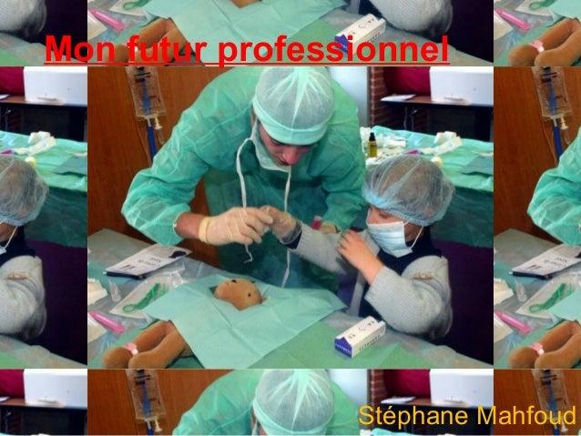 Mon futur professionnel Stéphane Mahfoud