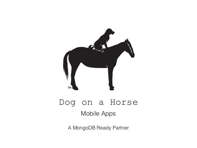 Dog on a Horse Mobile Apps A MongoDB Ready Partner