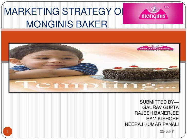 MARKETING STRATEGY OF<br /> MONGINIS BAKER<br />22-Jul-11<br />1<br />SUBMITTED BY—<br />GAURAV GUPTA<br />RAJESH BANERJEE...