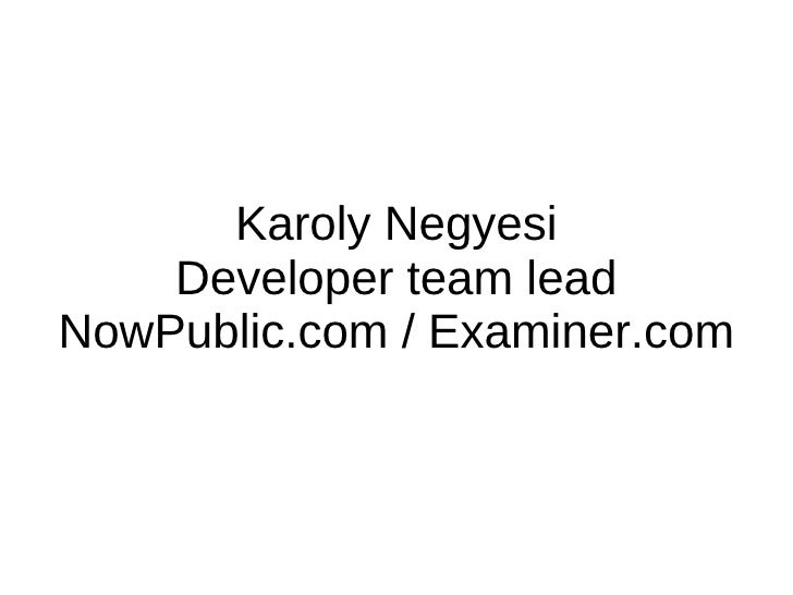 Karoly Negyesi Developer team lead NowPublic.com / Examiner.com
