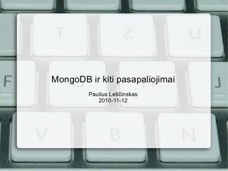 MongoDB ir kiti pasapaliojimai Paulius Leščinskas 2010-11-12