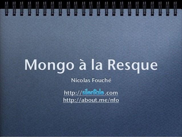 Mongo à la Resque Nicolas Fouché http:// .com http://about.me/nfo