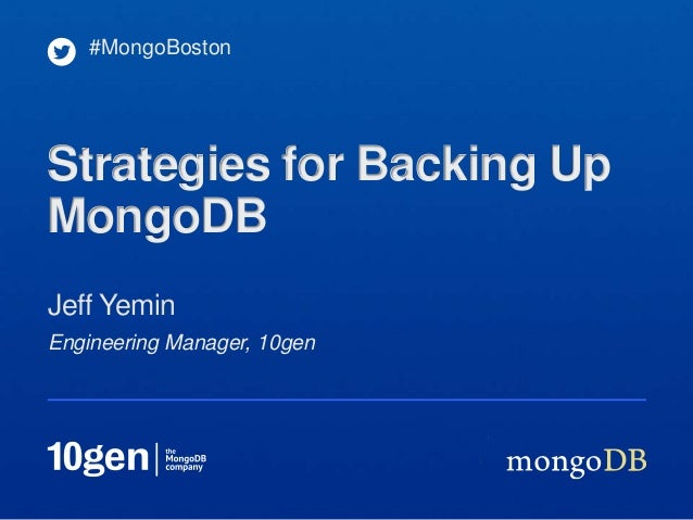 #MongoBostonStrategies for Backing UpMongoDBJeff YeminEngineering Manager, 10gen