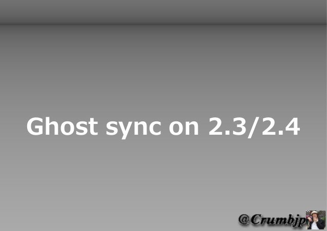 Ghost sync on 2.3/2.4