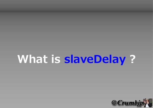 What is slaveDelay ?