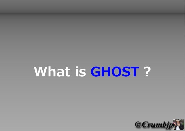 What is GHOST ?
