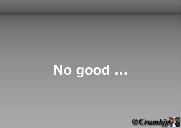 No good ...