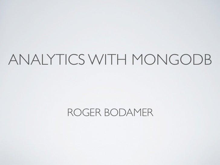 ANALYTICS WITH MONGODB      ROGER BODAMER