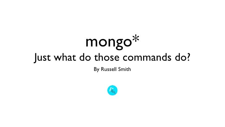 mongo*Just what do those commands do?           By Russell Smith