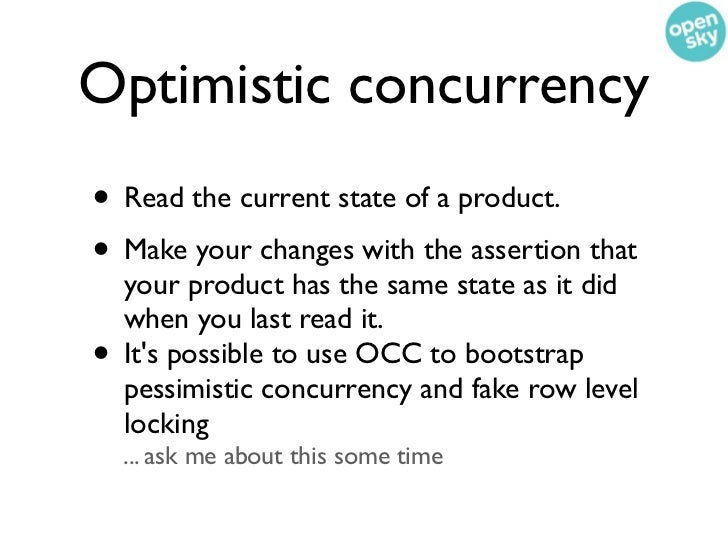Optimistic concurrency control assumes anenvironment with low   data contention