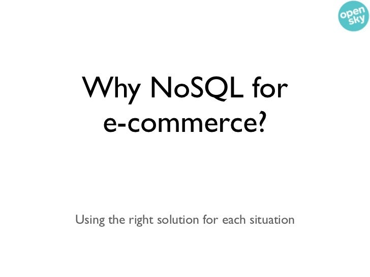 Why NoSQL for  e-commerce?Using the right solution for each situation