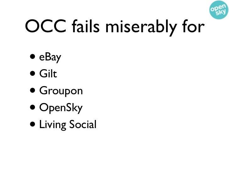 OCC fails miserably for• eBay• Gilt• Groupon• OpenSky• Living Social• InsertFlashSaleSiteOfTheMinute
