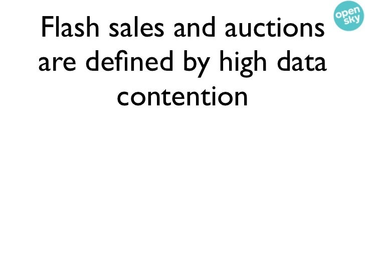 Flash sales and auctionsare defined by high data       contention• The model doesnt work otherwise