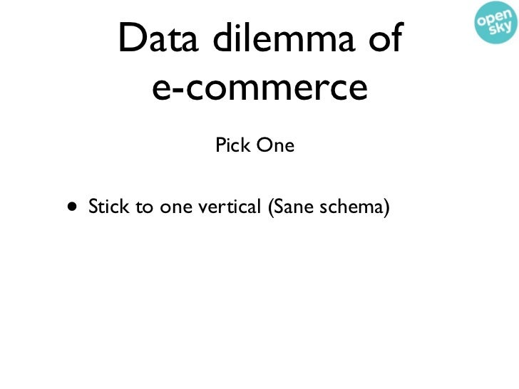 Data dilemma of      e-commerce                 Pick One• Stick to one vertical (Sane schema)