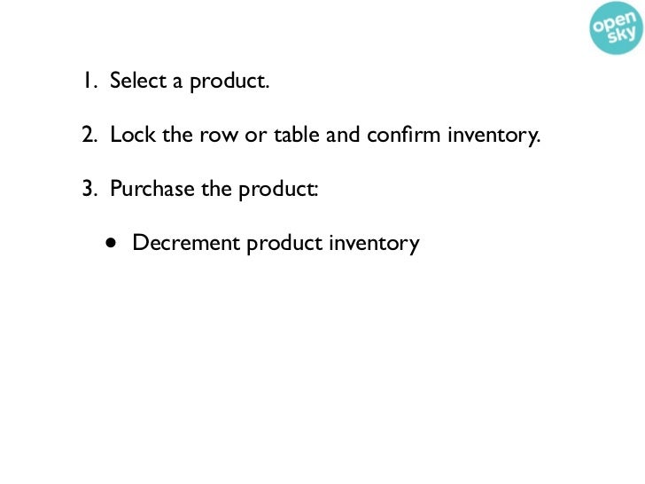 1. Select a product.2. Lock the row or table and confirm inventory.3. Purchase the product:  •   Decrement product inventor...
