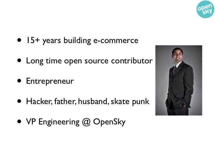 • 15+ years building e-commerce• Long time open source contributor• Entrepreneur• Hacker, father, husband, skate punk• VP ...