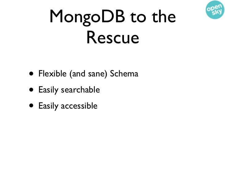 MongoDB to the        Rescue• Flexible (and sane) Schema• Easily searchable• Easily accessible