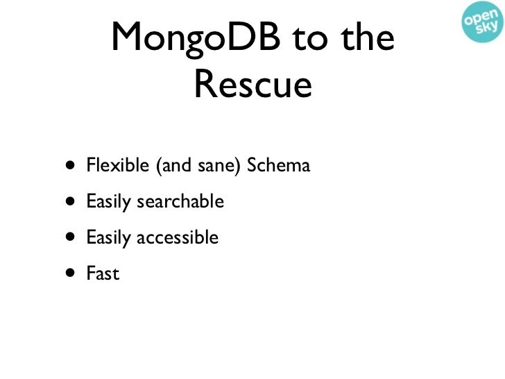 MongoDB to the        Rescue• Flexible (and sane) Schema• Easily searchable• Easily accessible• Fast