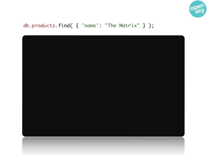 """db.products.find( { name: """"The Matrix"""" } );"""